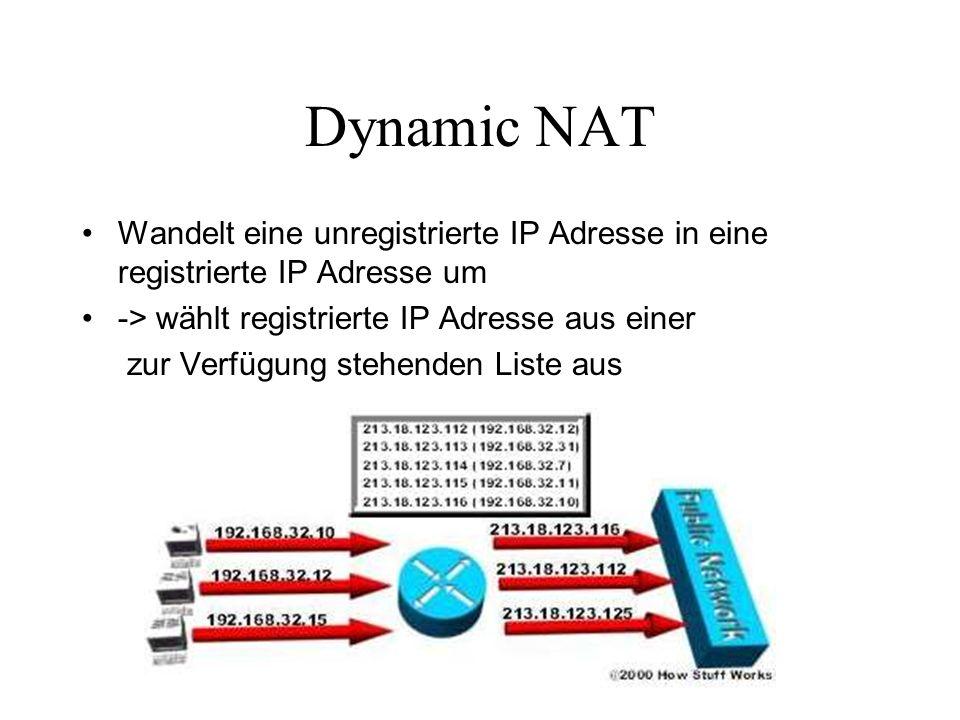 Dynamic NAT Wandelt eine unregistrierte IP Adresse in eine registrierte IP Adresse um. -> wählt registrierte IP Adresse aus einer.
