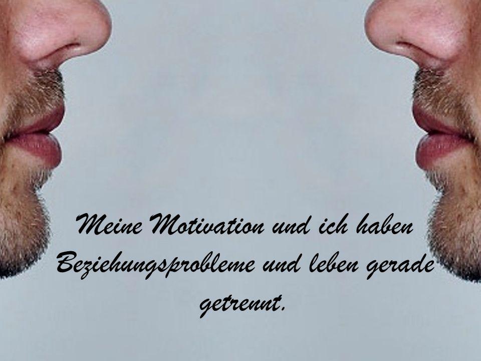 Meine Motivation und ich haben Beziehungsprobleme und leben gerade getrennt.