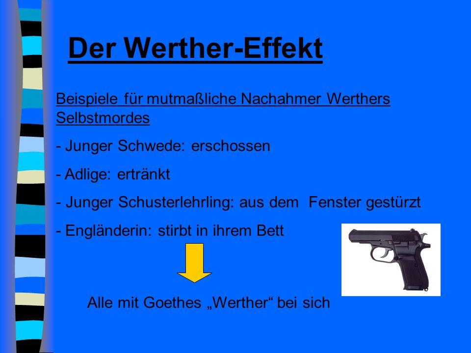 Der Werther-Effekt Beispiele für mutmaßliche Nachahmer Werthers Selbstmordes. - Junger Schwede: erschossen.