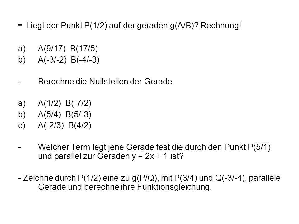 - Liegt der Punkt P(1/2) auf der geraden g(A/B) Rechnung!