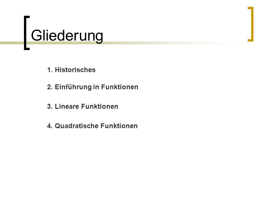 Gliederung 1. Historisches 2. Einführung in Funktionen