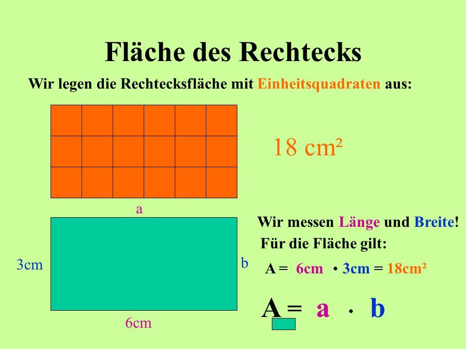 Fläche des Rechtecks A = a b 18 cm²