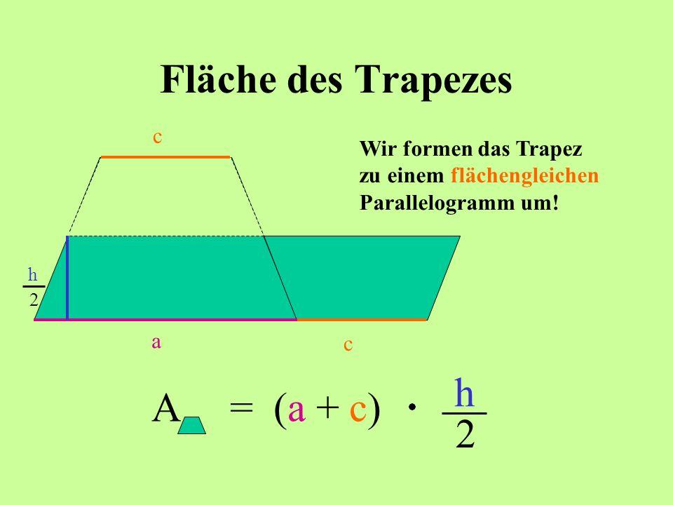 Fläche des Trapezes h A = (a + c) 2 c
