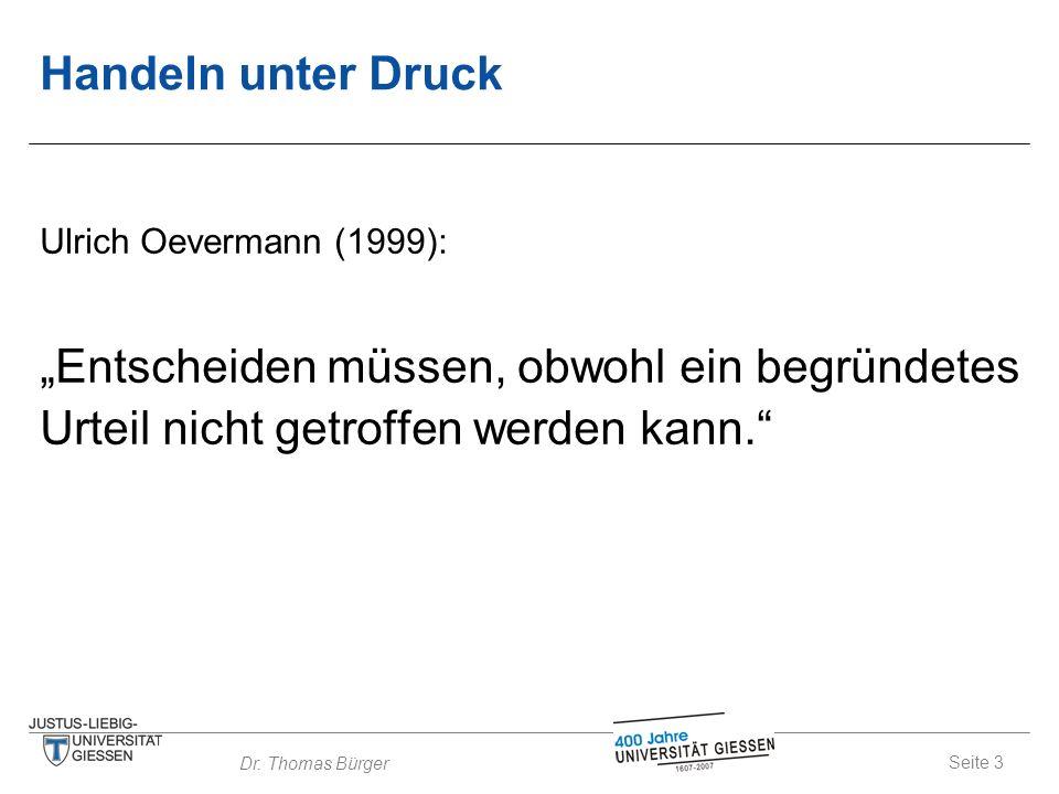 """Handeln unter Druck Ulrich Oevermann (1999): """"Entscheiden müssen, obwohl ein begründetes Urteil nicht getroffen werden kann."""