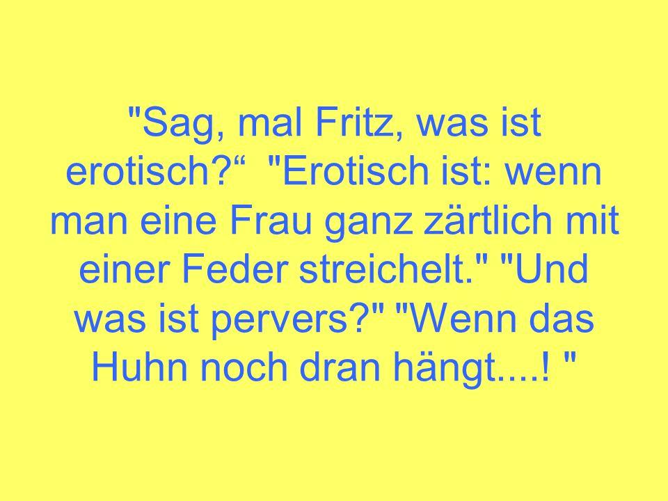 Sag, mal Fritz, was ist erotisch