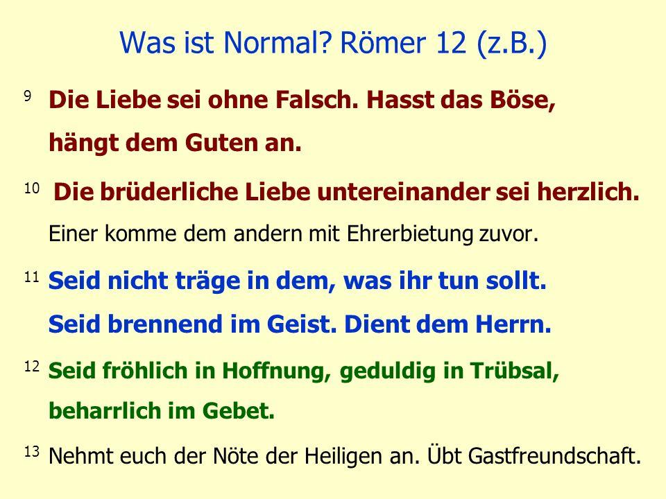 Was ist Normal Römer 12 (z.B.)