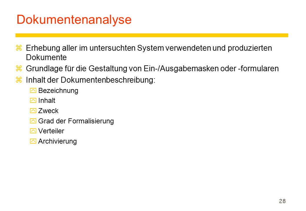 Dokumentenanalyse Erhebung aller im untersuchten System verwendeten und produzierten Dokumente.