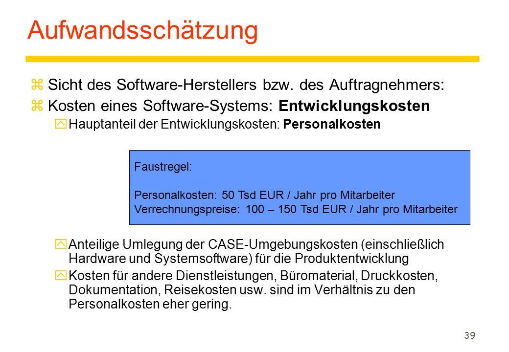 Aufwandsschätzung Sicht des Software-Herstellers bzw. des Auftragnehmers: Kosten eines Software-Systems: Entwicklungskosten.