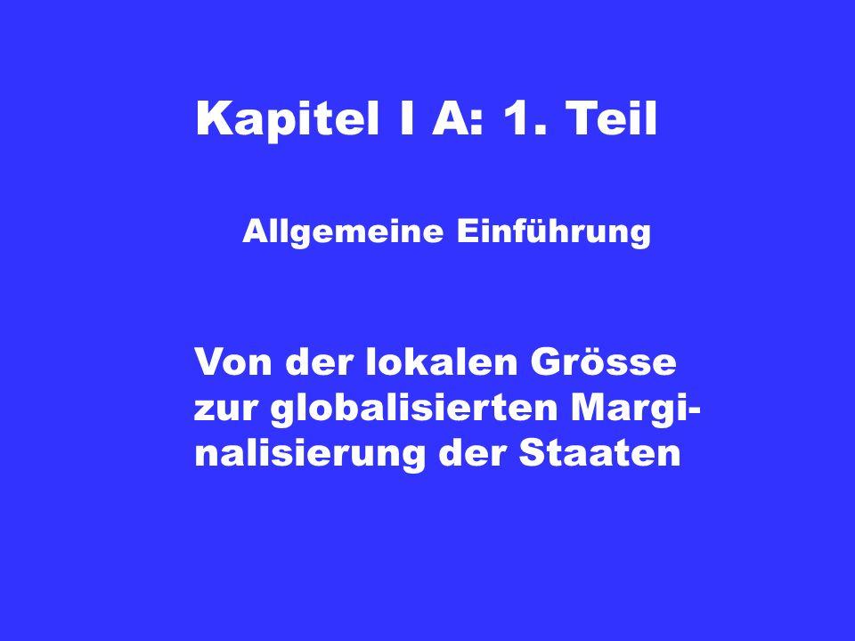 Kapitel I A: 1. Teil Von der lokalen Grösse zur globalisierten Margi-