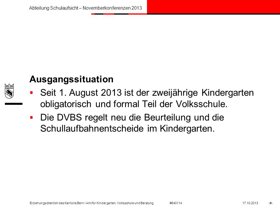 Ausgangssituation Seit 1. August 2013 ist der zweijährige Kindergarten obligatorisch und formal Teil der Volksschule.