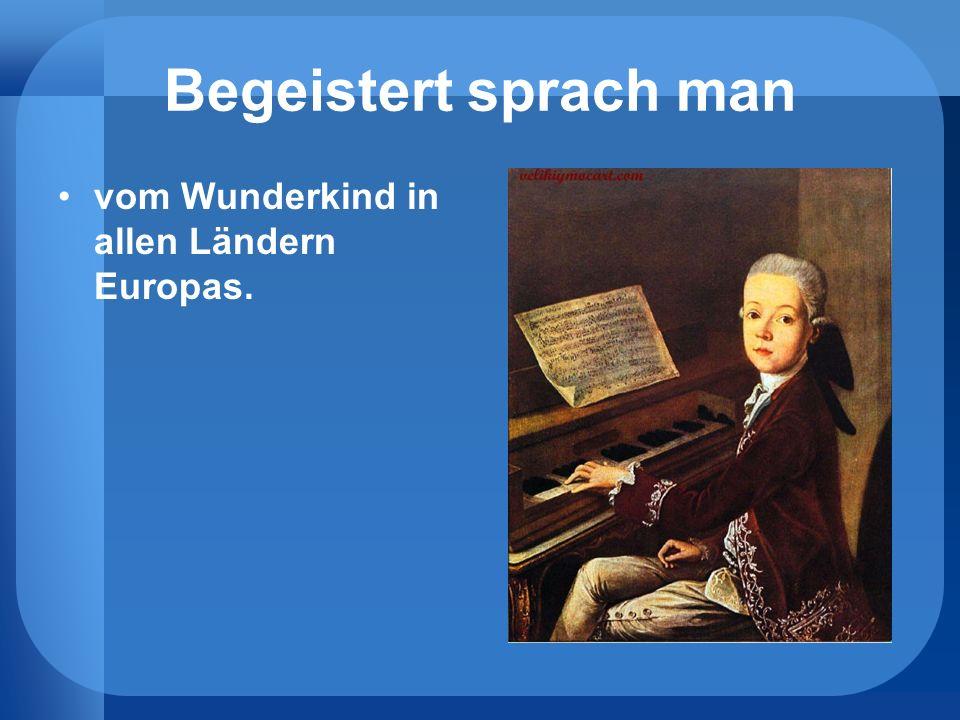Begeistert sprach man vom Wunderkind in allen Ländern Europas.