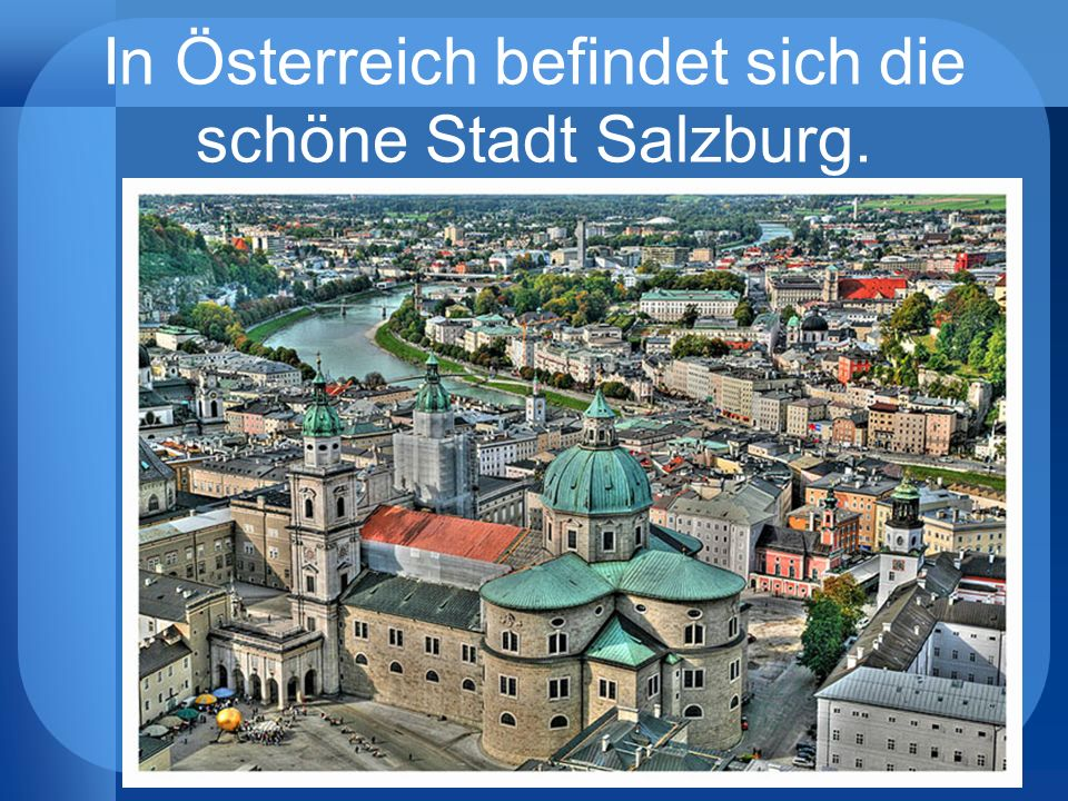 In Österreich befindet sich die schöne Stadt Salzburg.