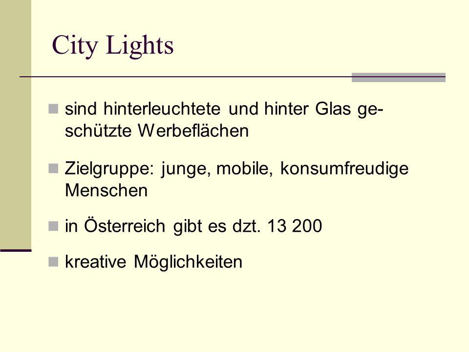 City Lights sind hinterleuchtete und hinter Glas ge-schützte Werbeflächen. Zielgruppe: junge, mobile, konsumfreudige Menschen.
