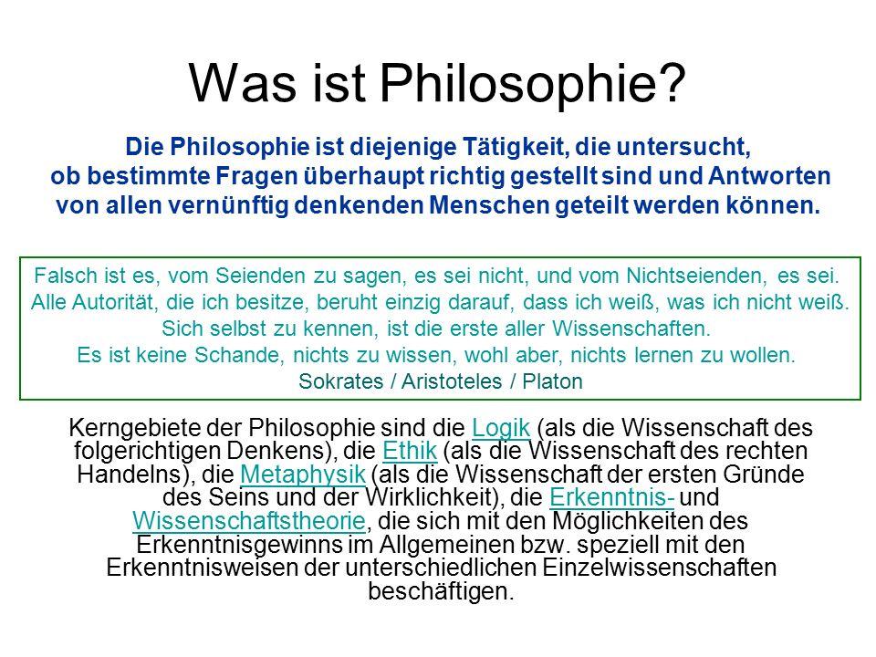 Was ist Philosophie Die Philosophie ist diejenige Tätigkeit, die untersucht, ob bestimmte Fragen überhaupt richtig gestellt sind und Antworten.