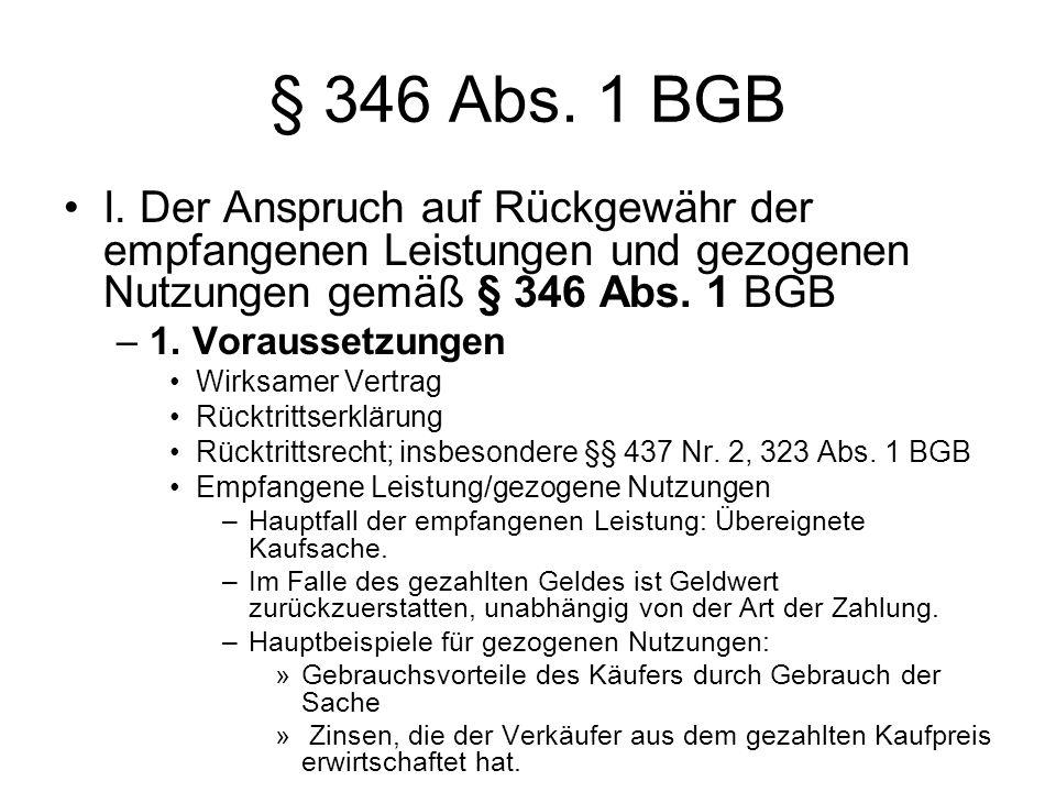 § 346 Abs. 1 BGB I. Der Anspruch auf Rückgewähr der empfangenen Leistungen und gezogenen Nutzungen gemäß § 346 Abs. 1 BGB.