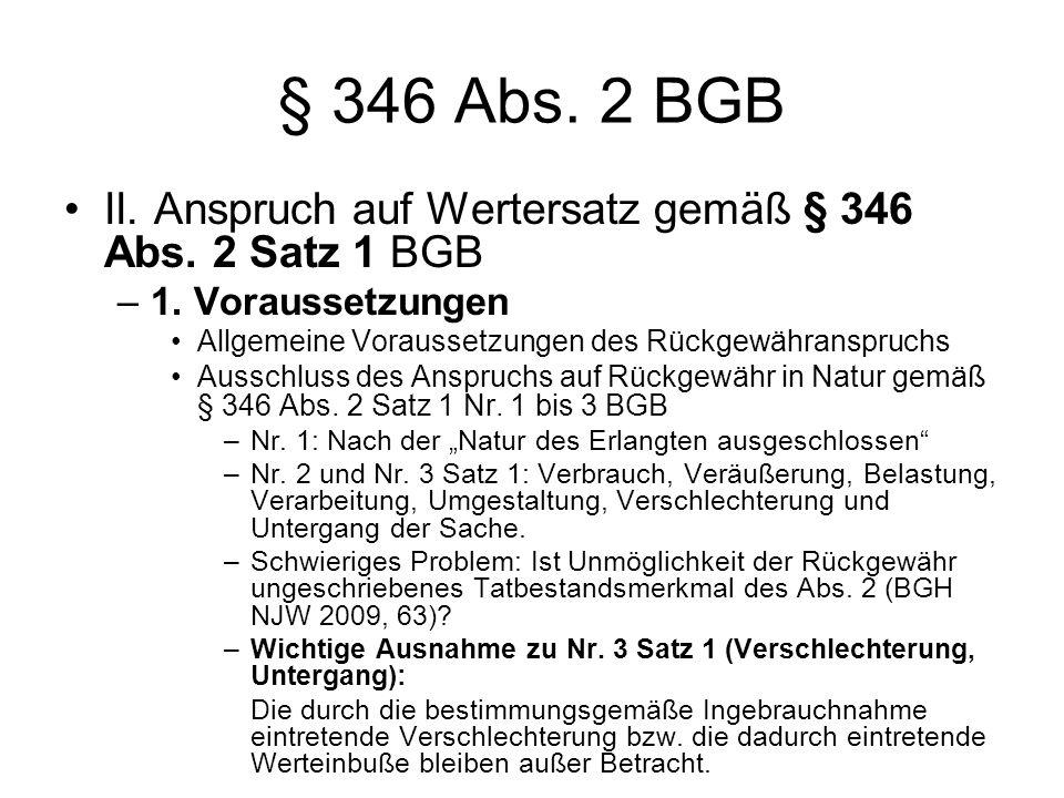§ 346 Abs. 2 BGB II. Anspruch auf Wertersatz gemäß § 346 Abs. 2 Satz 1 BGB. 1. Voraussetzungen. Allgemeine Voraussetzungen des Rückgewähranspruchs.