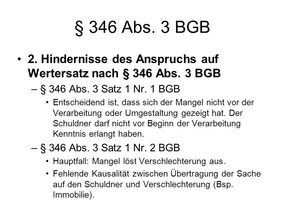 § 346 Abs. 3 BGB 2. Hindernisse des Anspruchs auf Wertersatz nach § 346 Abs. 3 BGB. § 346 Abs. 3 Satz 1 Nr. 1 BGB.