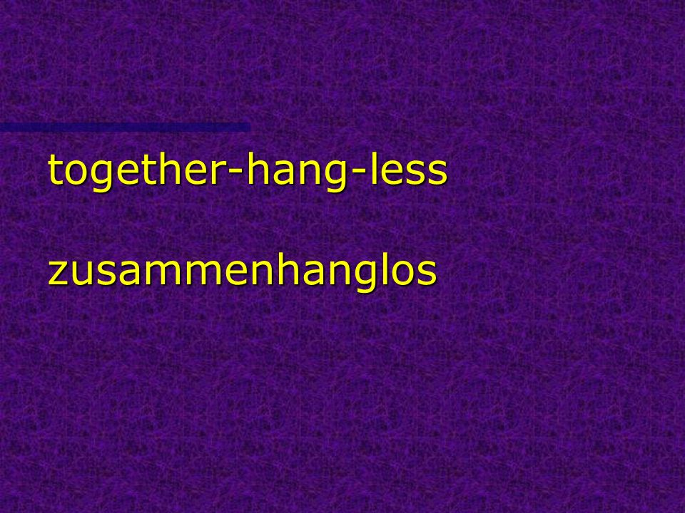 together-hang-less zusammenhanglos