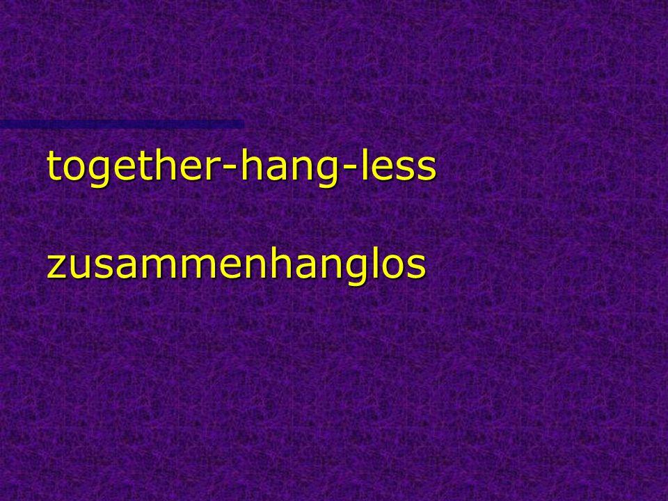 together-hang-less zusammenhanglos