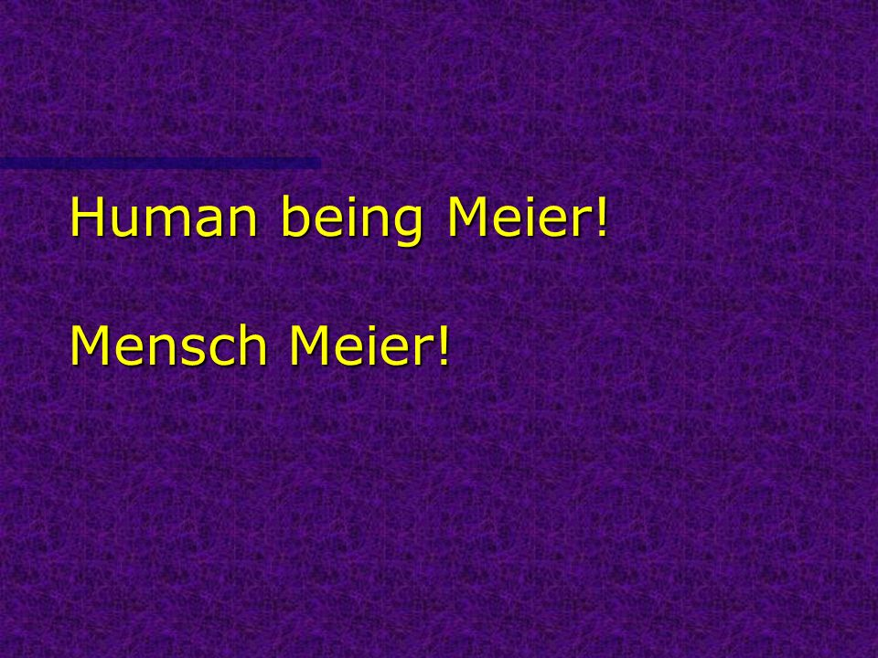 Human being Meier! Mensch Meier!