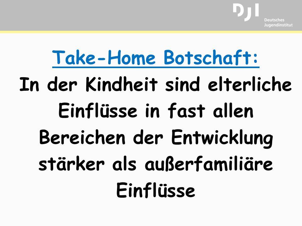 Take-Home Botschaft: In der Kindheit sind elterliche Einflüsse in fast allen Bereichen der Entwicklung stärker als außerfamiliäre Einflüsse
