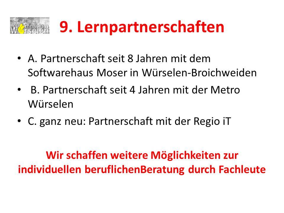 9. Lernpartnerschaften A. Partnerschaft seit 8 Jahren mit dem Softwarehaus Moser in Würselen-Broichweiden.