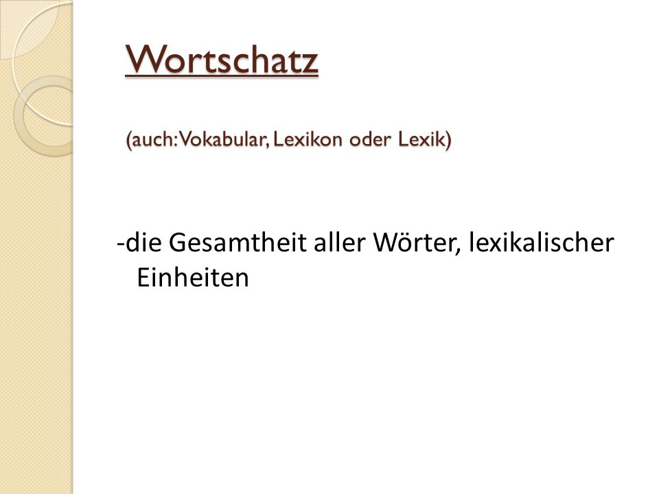 Wortschatz (auch: Vokabular, Lexikon oder Lexik)