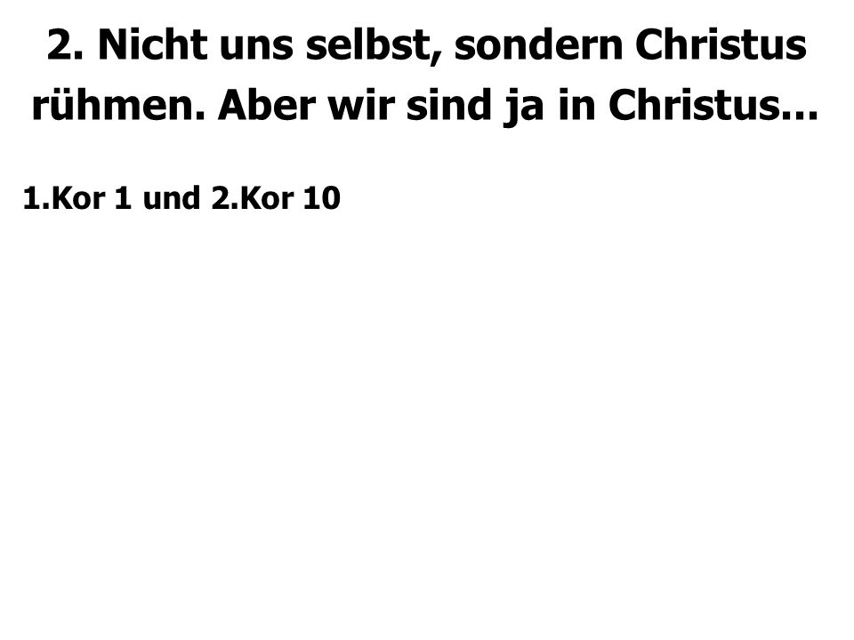 2. Nicht uns selbst, sondern Christus rühmen