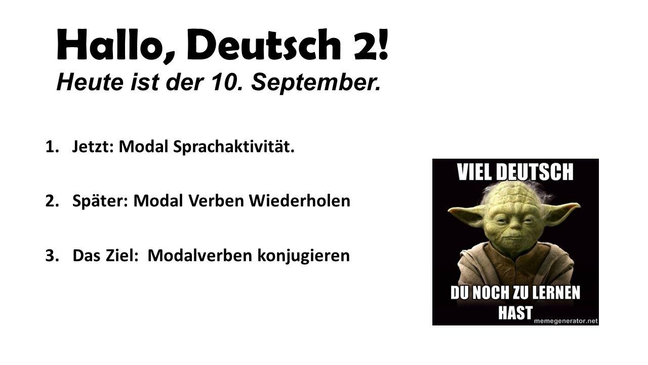 Hallo, Deutsch 2! Heute ist der 10. September.