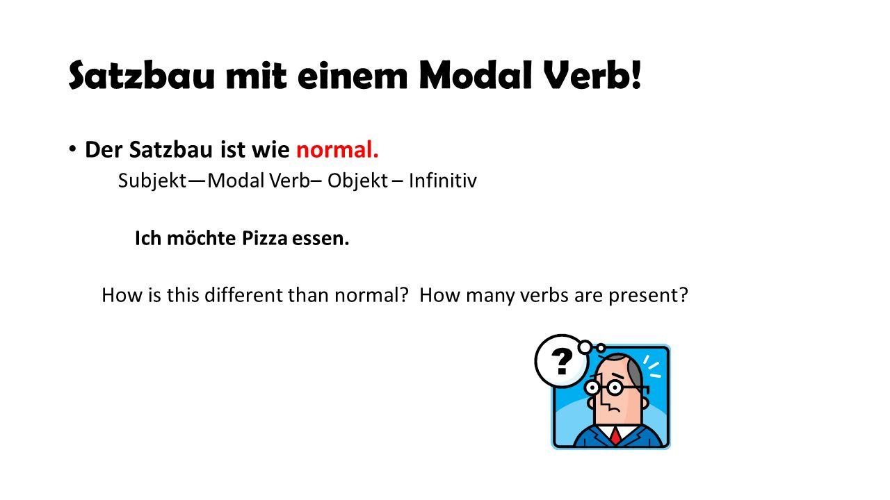 Satzbau mit einem Modal Verb!