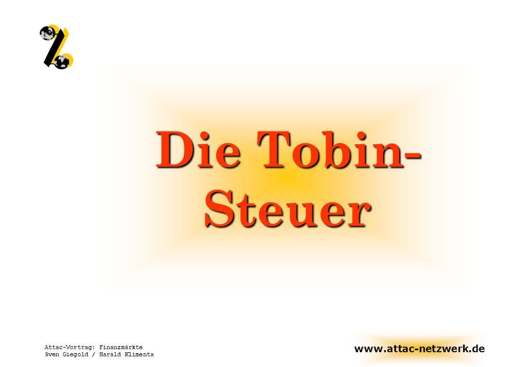 Die Tobin-Steuer Attac-Vortrag: Finanzmärkte