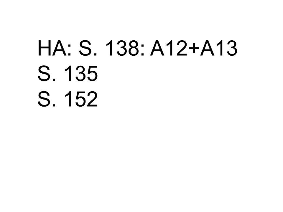 HA: S. 138: A12+A13 S. 135 S. 152