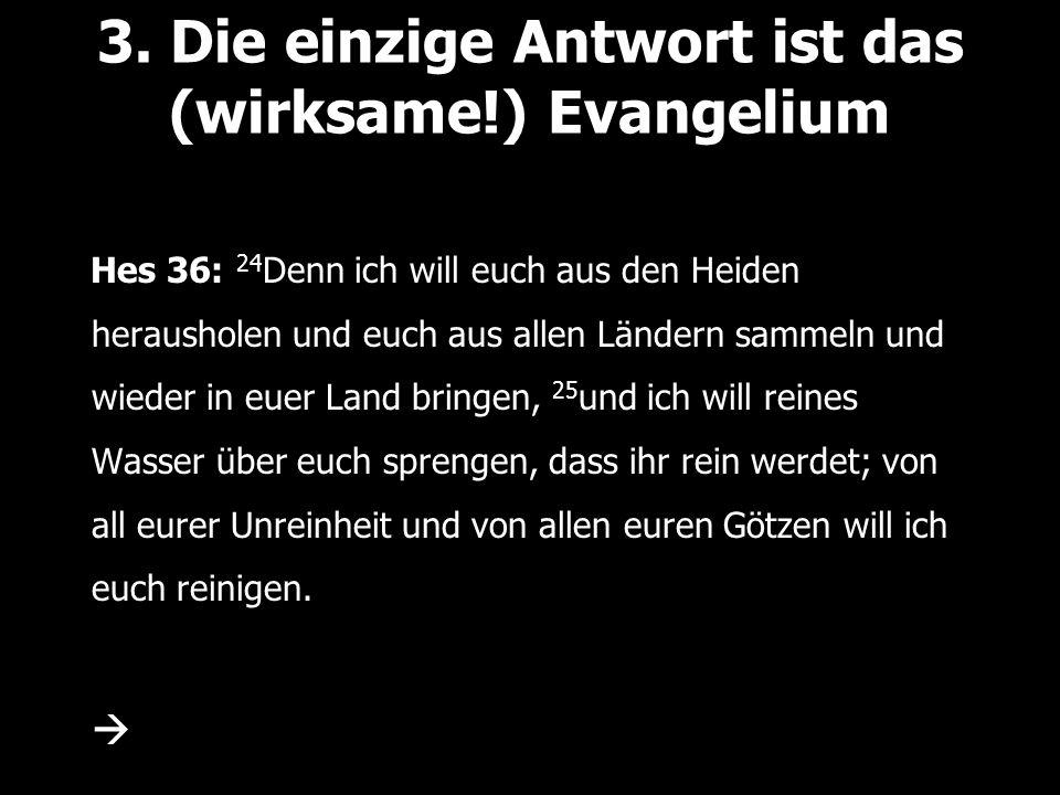 3. Die einzige Antwort ist das (wirksame!) Evangelium