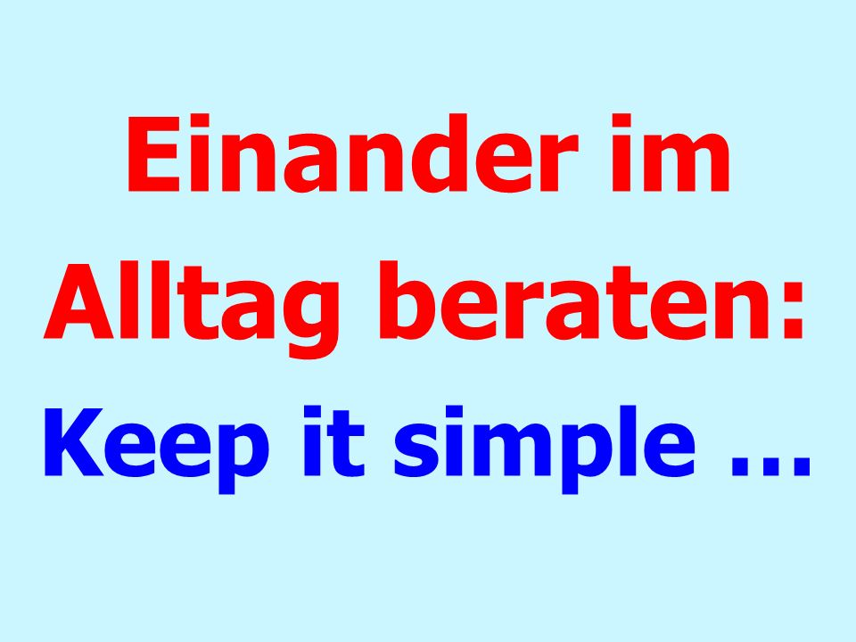Einander im Alltag beraten: Keep it simple …