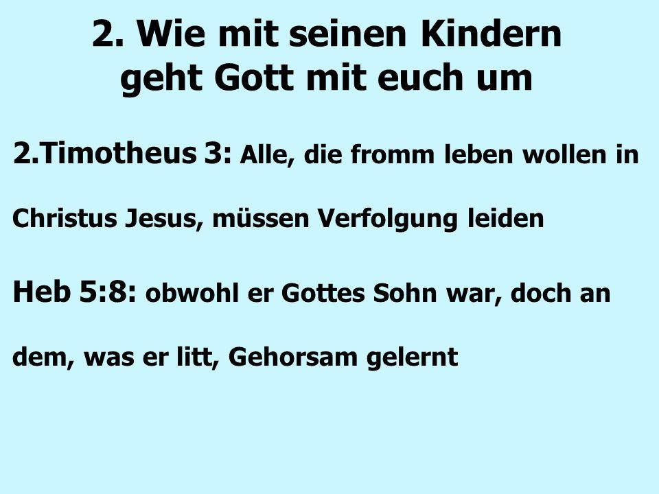 2. Wie mit seinen Kindern geht Gott mit euch um