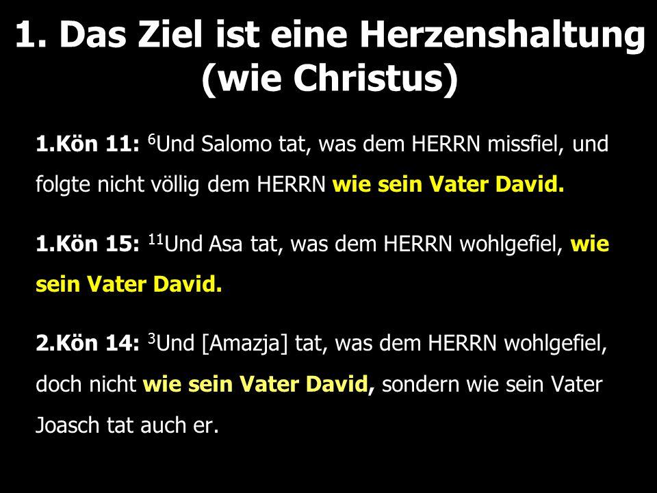 1. Das Ziel ist eine Herzenshaltung (wie Christus)