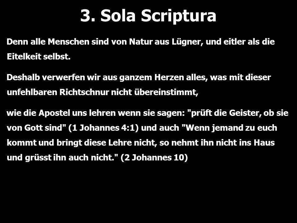 3. Sola Scriptura Denn alle Menschen sind von Natur aus Lügner, und eitler als die Eitelkeit selbst.