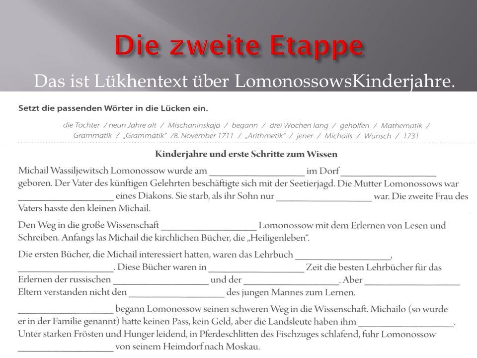 Die zweite Etappe Das ist Lükhentext über LomonossowsKinderjahre.