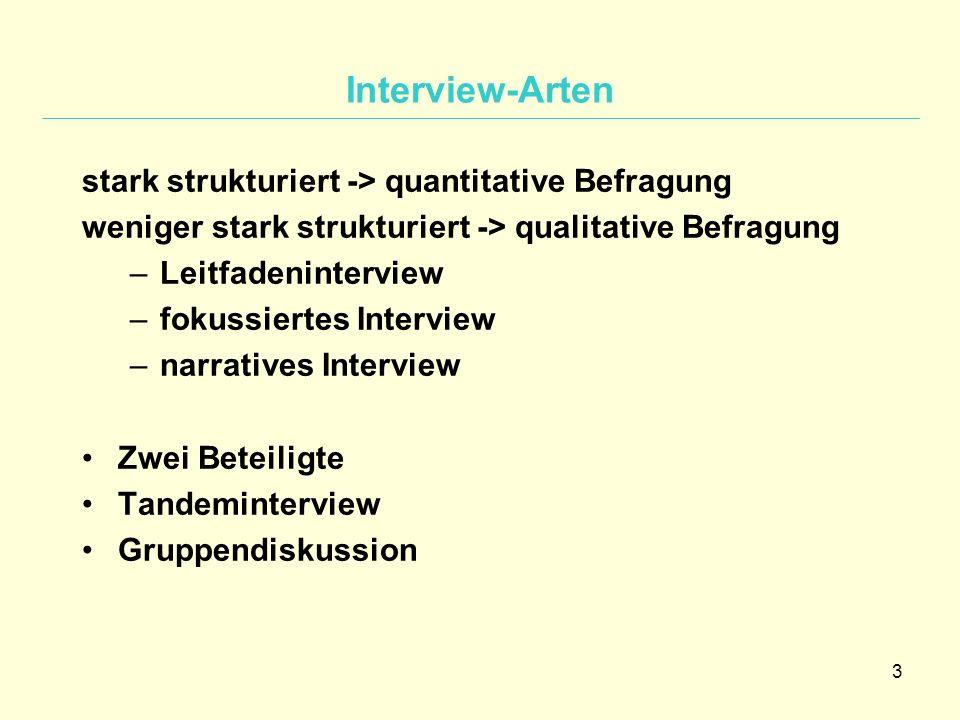 Interview-Arten stark strukturiert -> quantitative Befragung