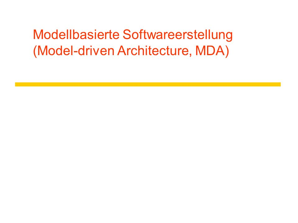 Modellbasierte Softwareerstellung (Model-driven Architecture, MDA)