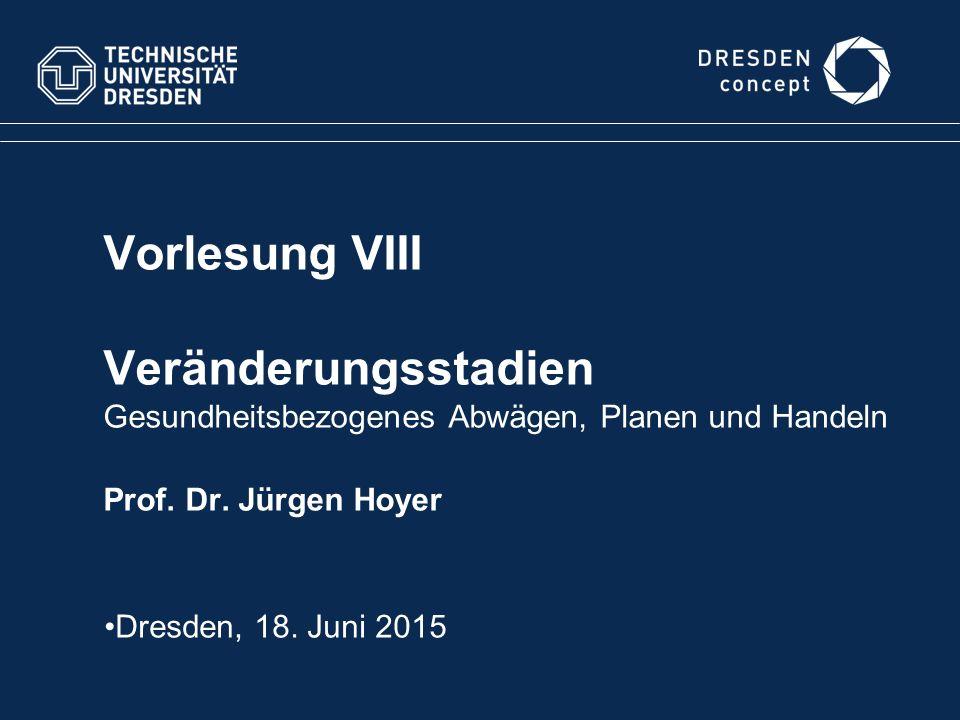 Vorlesung VIII Veränderungsstadien Gesundheitsbezogenes Abwägen, Planen und Handeln Prof. Dr. Jürgen Hoyer