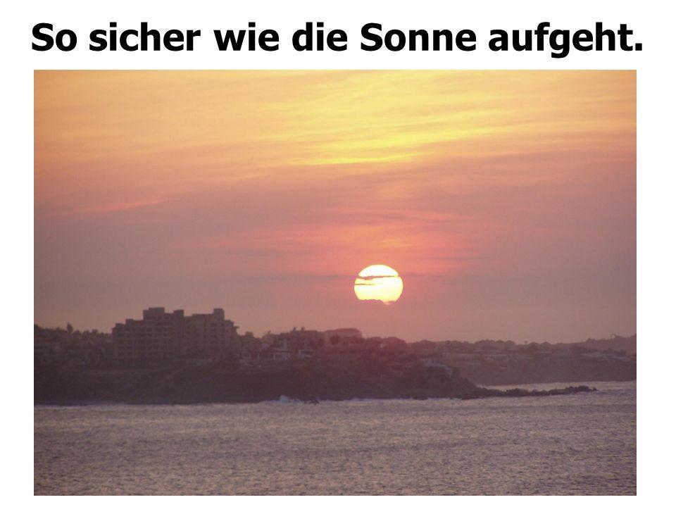 So sicher wie die Sonne aufgeht.