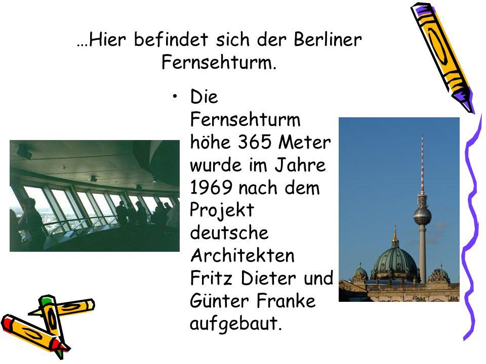 …Hier befindet sich der Berliner Fernsehturm.