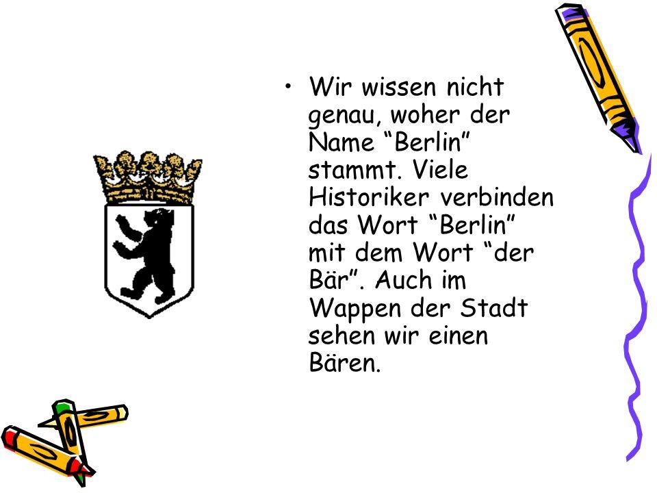 Wir wissen nicht genau, woher der Name Berlin stammt