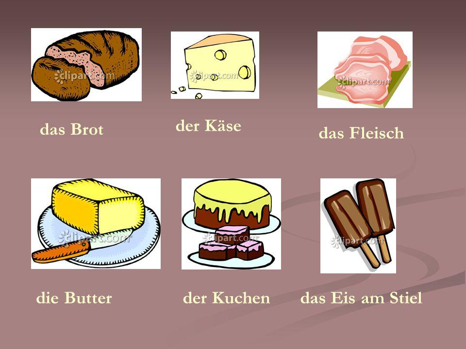 der Käse das Brot das Fleisch die Butter der Kuchen das Eis am Stiel