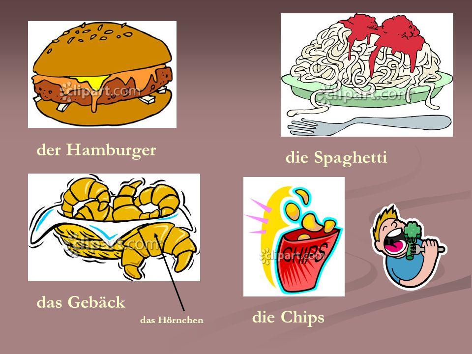 der Hamburger die Spaghetti das Gebäck die Chips das Hörnchen
