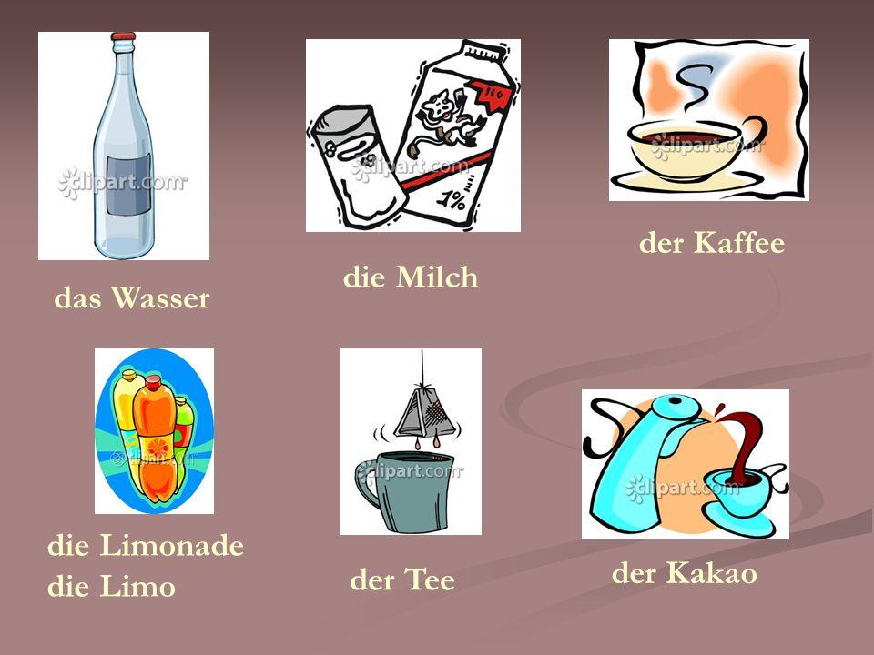 der Kaffee die Milch das Wasser die Limonade die Limo der Kakao der Tee