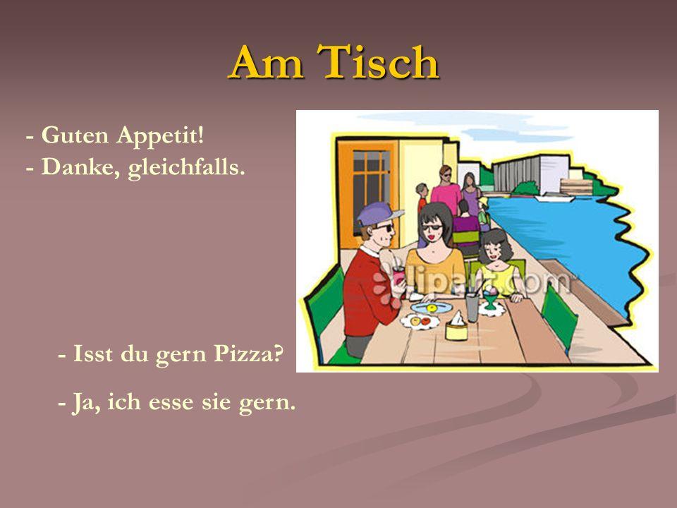 Am Tisch - Guten Appetit! - Danke, gleichfalls. - Isst du gern Pizza