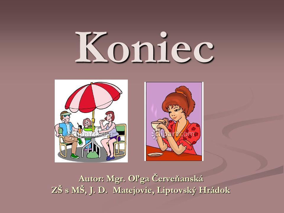Koniec Autor: Mgr. Oľga Červeňanská ZŠ s MŠ, J.