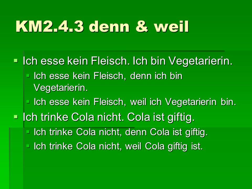 KM2.4.3 denn & weil Ich esse kein Fleisch. Ich bin Vegetarierin.